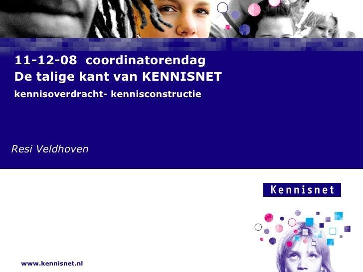 11-12-08  coordinatorendag De talige kant van KENNISNET  kennisoverdracht- kennisconstructie Resi Veldhoven