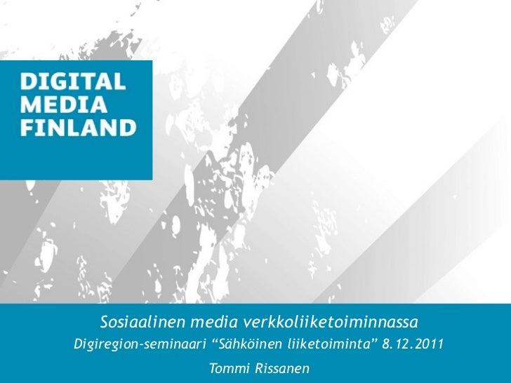 """Sosiaalinen media verkkoliiketoiminnassaDigiregion-seminaari """"Sähköinen liiketoiminta"""" 8.12.2011                    Tommi ..."""