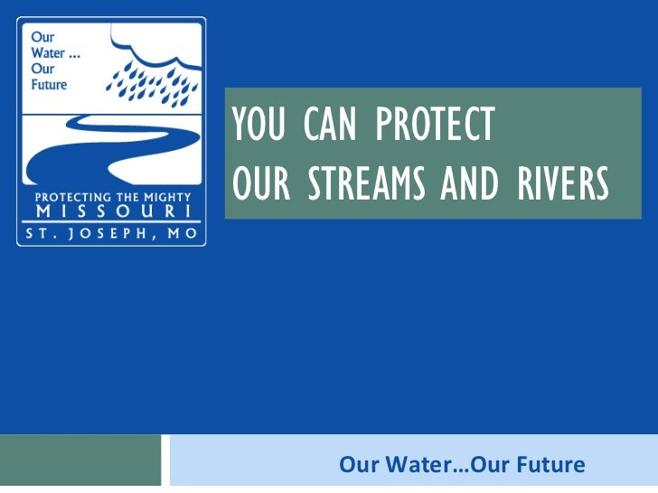 YOU CAN PROTECT  OUR STREAMS AND RIVERS