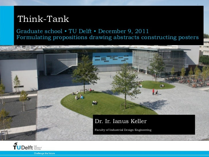 Think-TankGraduate school • TU Delft • December 9, 2011Formulating propositions drawing abstracts constructing posters    ...