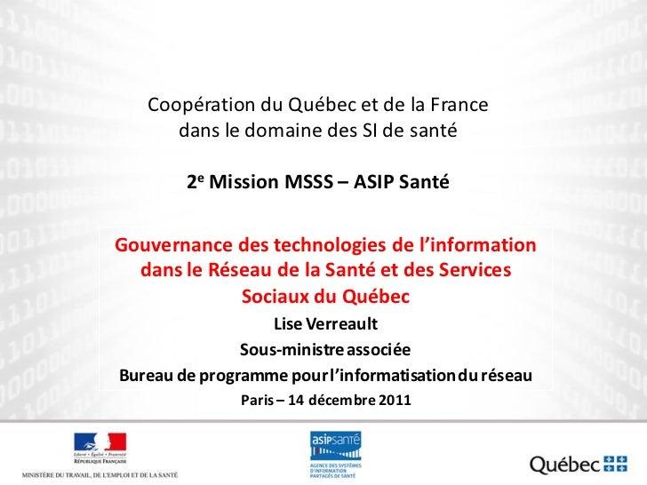 Coopération du Québec et de la France      dans le domaine des SI de santé        2e Mission MSSS – ASIP SantéGouvernance ...