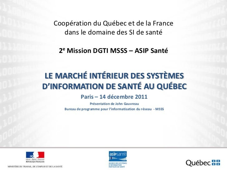 Coopération du Québec et de la France     dans le domaine des SI de santé   2e Mission DGTI MSSS – ASIP SantéLE MARCHÉ INT...