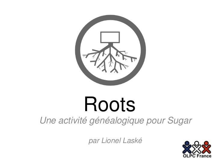 RootsUne activité généalogique pour Sugar           par Lionel Laské
