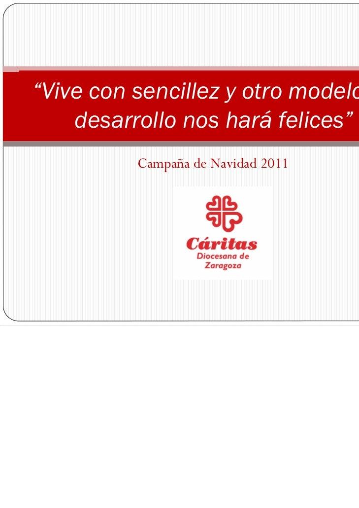 """""""Vive con sencillez y otro modelo de    desarrollo nos hará felices""""          Campaña de Navidad 2011"""