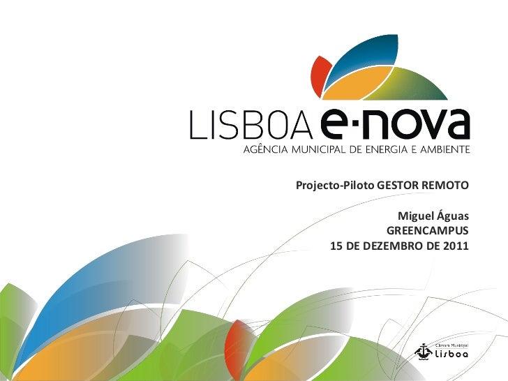 Projecto-Piloto GESTOR REMOTO                Miguel Águas               GREENCAMPUS     15 DE DEZEMBRO DE 2011