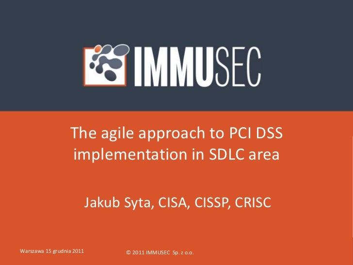 The agile approach to PCI DSS                  implementation in SDLC area                           Jakub Syta, CISA, CIS...