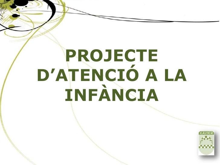 PROJECTED'ATENCIÓ A LA   INFÀNCIA