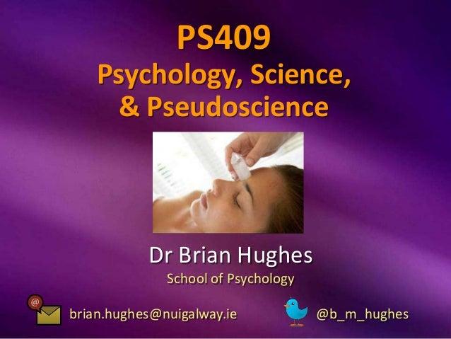 PS409    Psychology, Science,     & Pseudoscience           Dr Brian Hughes              School of Psychologybrian.hughes@...
