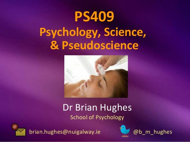 PS409   Psychology, Science,     & Pseudoscience           Dr Brian Hughes              School of Psychologybrian.hughes@n...