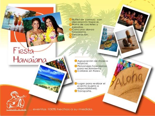 • Buffet de comida con decoración tropical. • Barra de cocteles y bebidas. • Concurso danza hawaiana. • Decoración. • DJ. ...