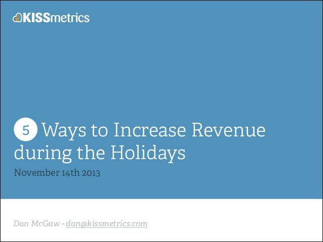 Ways to Increase Revenue during the Holidays 5  November 14th 2013  Dan McGaw - dan@kissmetrics.com