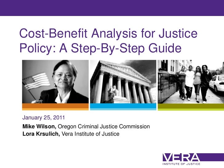 Cost-Benefit Analysis for JusticePolicy: A Step-By-Step GuideJanuary 25, 2011Mike Wilson, Oregon Criminal Justice Commissi...