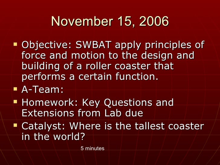November 15, 2006 <ul><li>Objective: SWBAT apply principles of force and motion to the design and building of a roller coa...