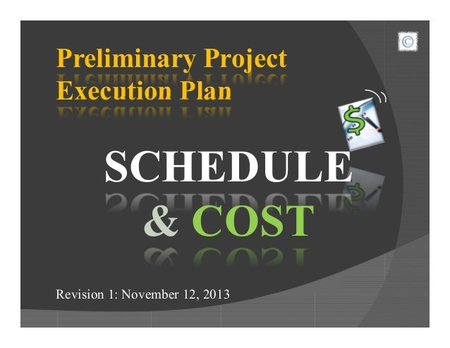 Preliminary Project Execution Plan SCHEDULE & COST Revision 1: November 12, 2013