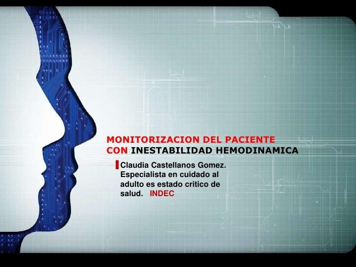 LOGOMONITORIZACION DEL PACIENTECON INESTABILIDAD HEMODINAMICA  Claudia Castellanos Gomez.  Especialista en cuidado al  adu...