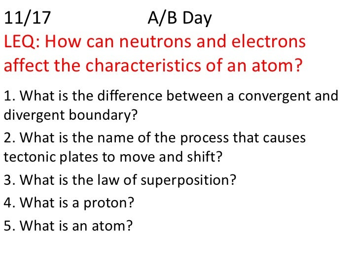 11/17             A/B DayLEQ: How can neutrons and electronsaffect the characteristics of an atom?1. What is the differenc...