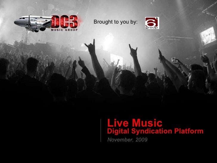 Live Music   Digital Syndication Platform November, 2009 Brought to you by: