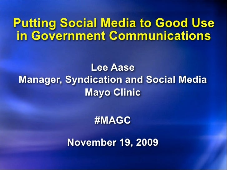 Putting Social Media to Good Use in Government Communications               Lee Aase Manager, Syndication and Social Media...