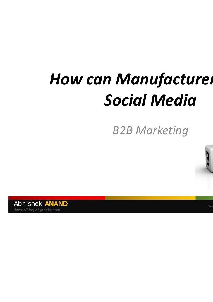 How can Manufacturers use                        Social Media                           B2B MarketingAbhishek ANAND       ...