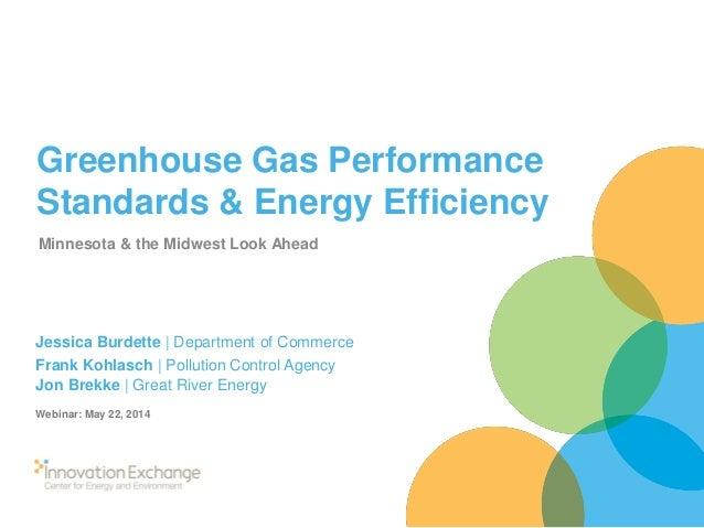 Greenhouse Gas Performance Standards & Energy Efficiency Minnesota & the Midwest Look Ahead Jessica Burdette | Department ...