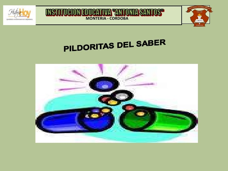"""MONTERIA - CORDOBA<br />INSTITUCION EDUCATIVA """"ANTONIA SANTOS""""<br />PILDORITAS DEL SABER<br />"""