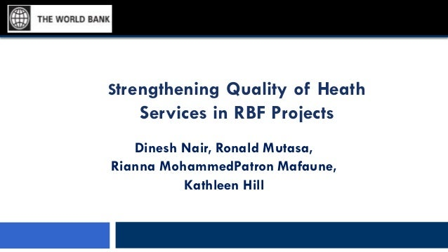 Strengthening Quality of Heath Services in RBF Projects Dinesh Nair, Ronald Mutasa, Rianna MohammedPatron Mafaune, Kathlee...