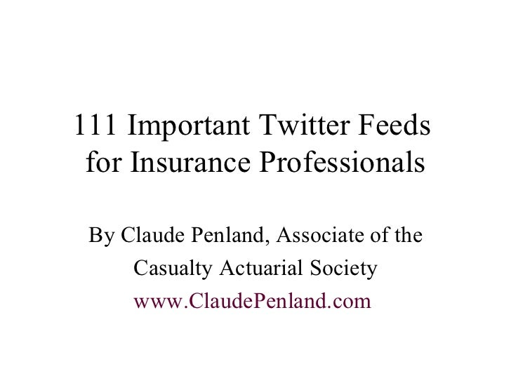 111 Important Twitter Feeds  for Insurance Professionals By Claude Penland, Associate of the Casualty Actuarial Society ww...