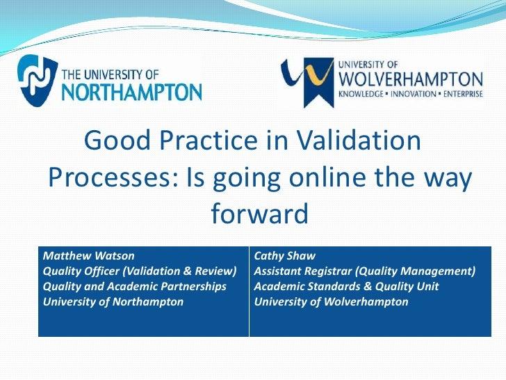 Good Practice in ValidationProcesses: Is going online the way              forwardMatthew Watson                          ...