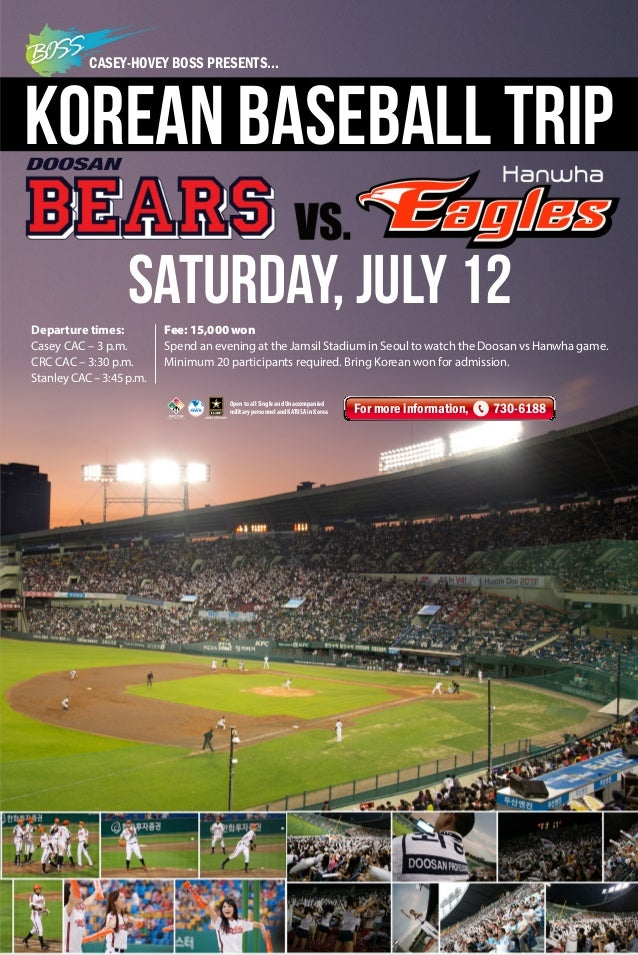 CASEY-HOVEY BOSS PRESENTS... Saturday, July 12 For more information, 730-6188 Korean Baseball Trip Fee: 15,000 won Spend a...
