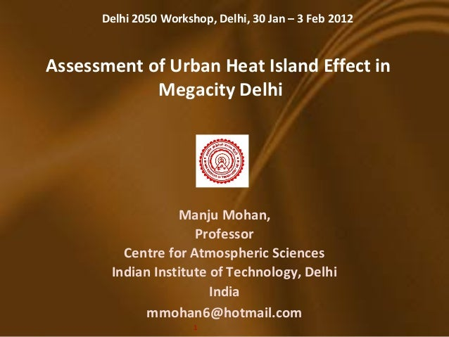 Delhi 2050 Workshop, Delhi, 30 Jan – 3 Feb 2012Assessment of Urban Heat Island Effect in            Megacity Delhi        ...