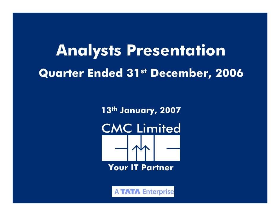 Analysts Presentation Quarter Ended 31st December, 2006             13th January, 2007                Your IT Partner     ...