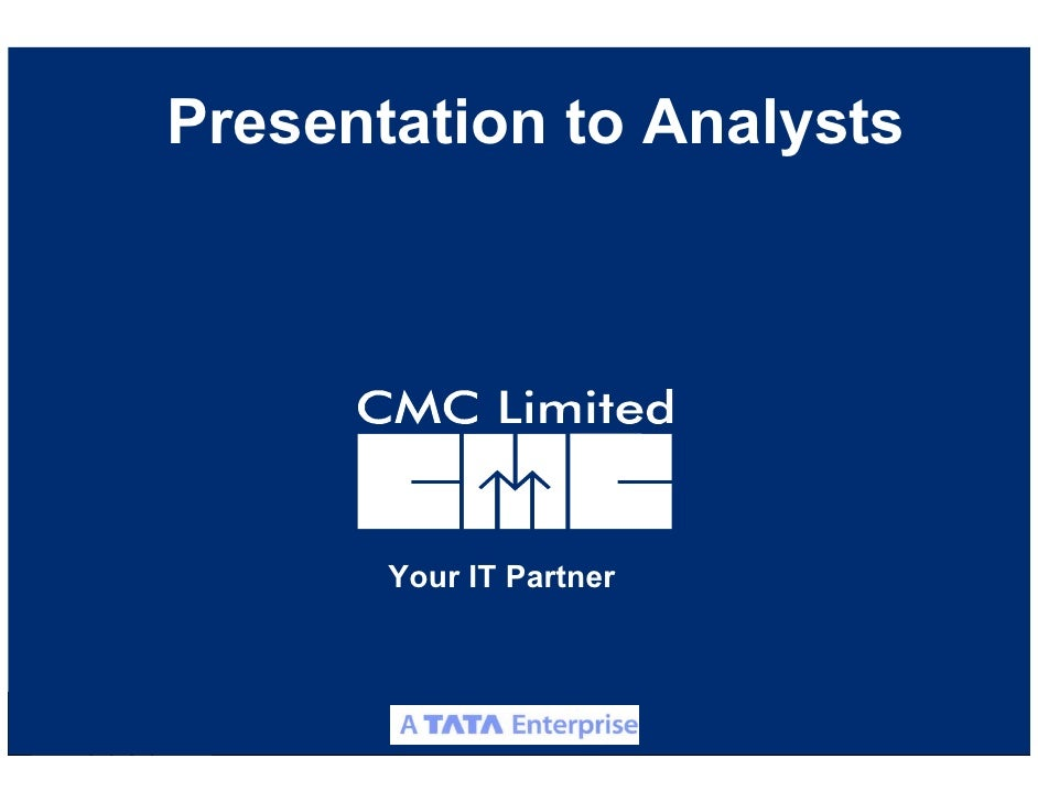 Presentation to Analysts            Your IT Partner                             CMC Limited