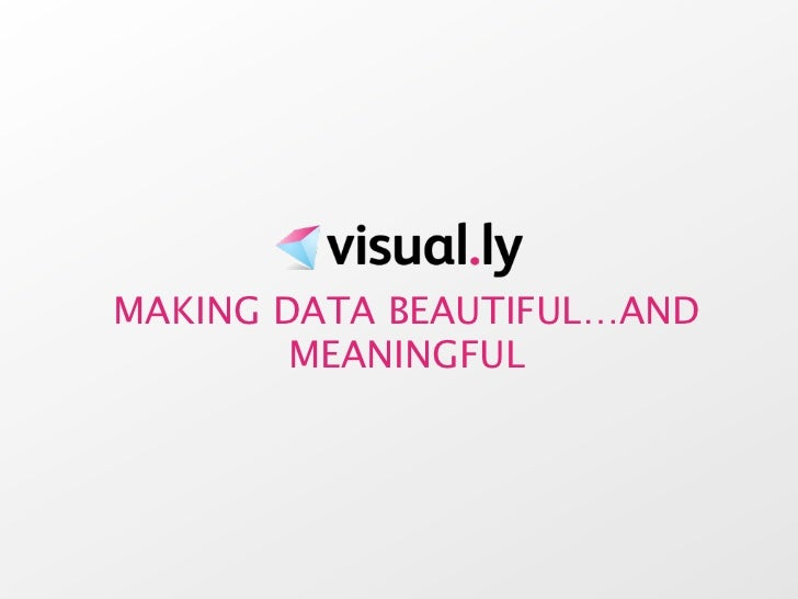 MAKING DATA BEAUTIFUL…AND        MEANINGFUL