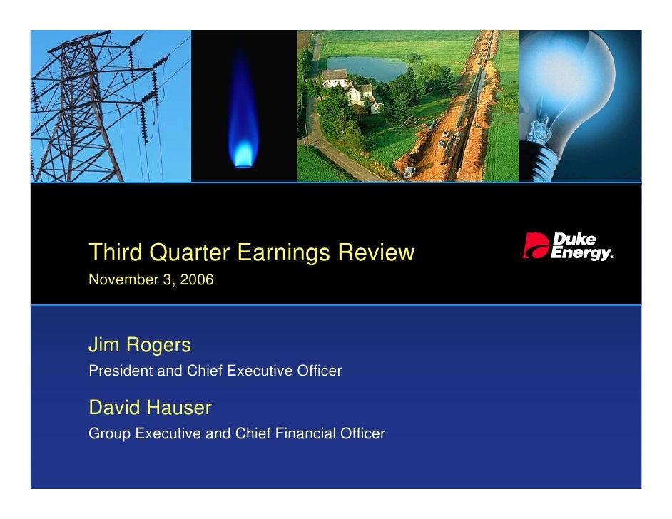 Third Quarter Earnings Review November 3, 2006    Jim Rogers President and Chief Executive Officer  David Hauser Group Exe...