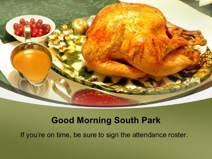 Good Morning South Park If you're on time, be sure to sign the attendance roster.