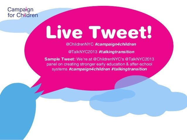 Live Tweet! @ChildrenNYC #campaign4children @TalkNYC2013#talkingtransition Sample Tweet: We're at @ChildrenNYC's @TalkNYC...