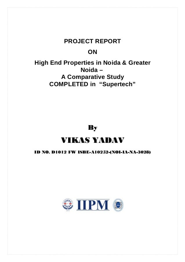 PROJECT REPORT                    ONHigh End Properties in Noida & Greater              Noida –        A Comparative Study...