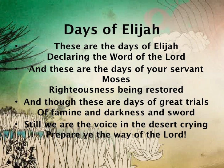 Days of Elijah•         These are the days of Elijah        Declaring the Word of the Lord• And these are the days of your...