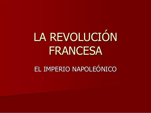 LA REVOLUCIÓN   FRANCESAEL IMPERIO NAPOLEÓNICO