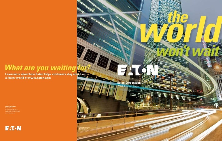 the               world                won't wait Eaton Corporation 2007 Annual Report