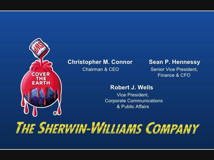 Christopher M. Connor  Sean P. Hennessy Chairman & CEO  Senior Vice President, Finance & CFO Robert J. Wells  Vice Preside...