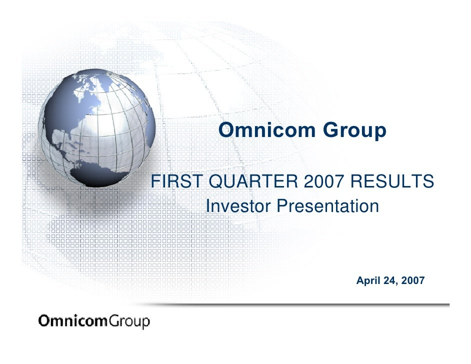 Omnicom Group  FIRST QUARTER 2007 RESULTS      Investor Presentation                     April 24, 2007