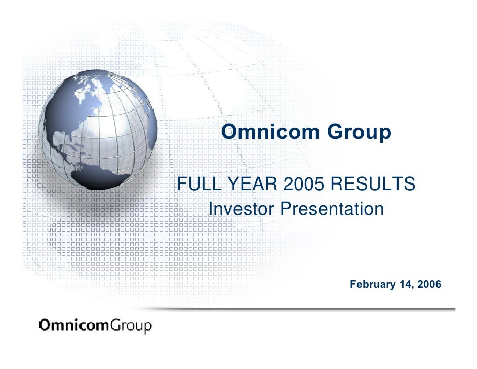 Omnicom Group  FULL YEAR 2005 RESULTS    Investor Presentation                    February 14, 2006