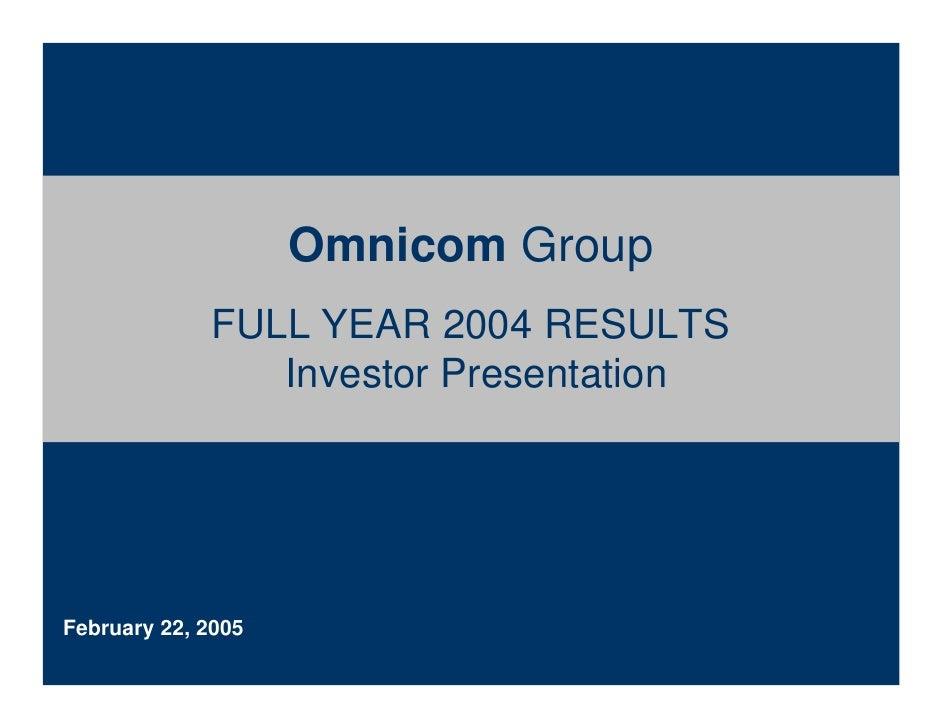 Omnicom Group              FULL YEAR 2004 RESULTS                 Investor Presentation     February 22, 2005