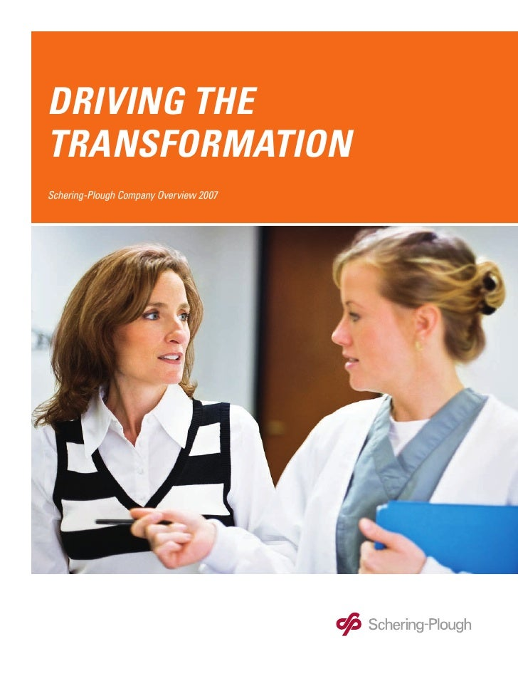 DRIVING THE TRANSFORMATION Schering-Plough Company Overview 2007