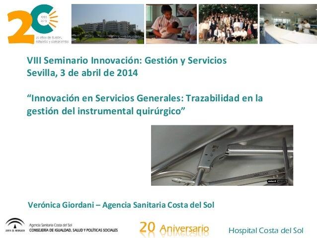 """Hospital Costa del Sol VIII Seminario Innovación: Gestión y Servicios Sevilla, 3 de abril de 2014 """"Innovación en Servicios..."""