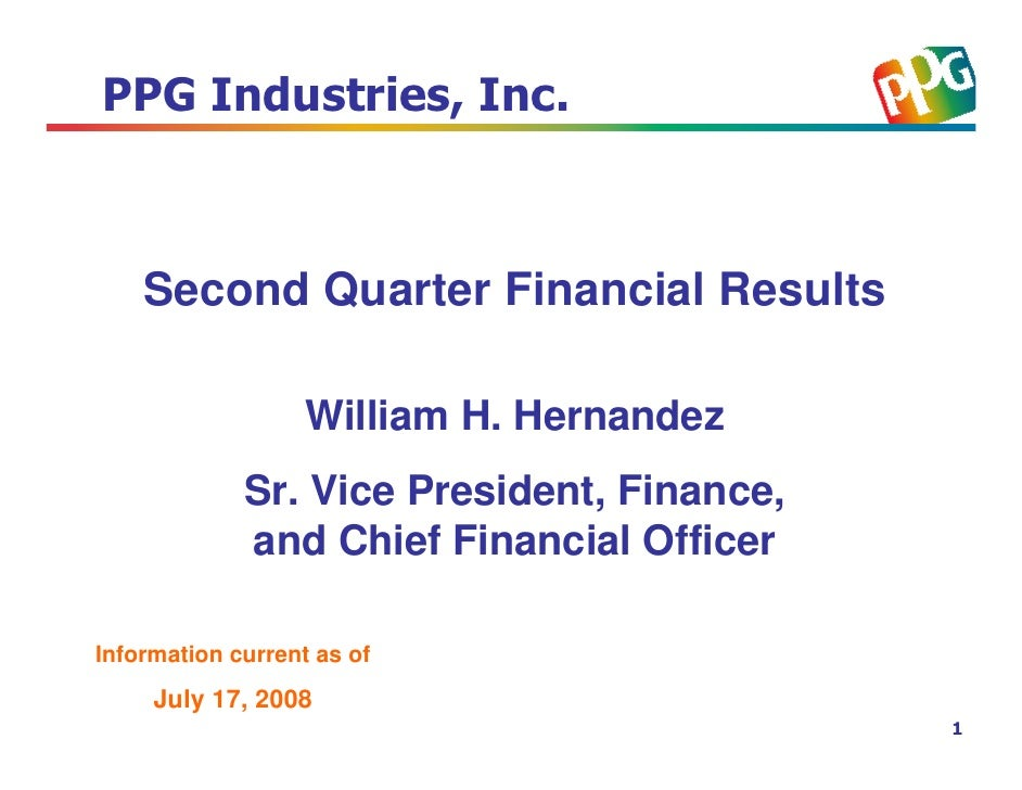 PPG Industries, Inc.        Second Quarter Financial Results                     William H. Hernandez              Sr. Vic...