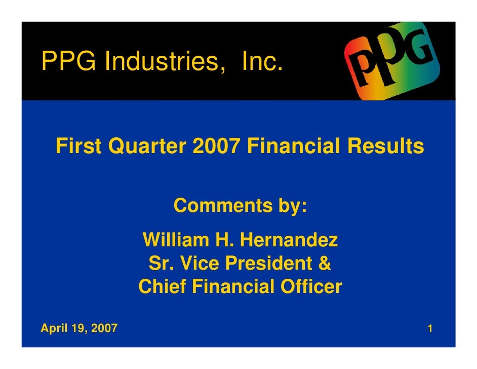 PPG Industries, Inc.     First Quarter 2007 Financial Results                      Comments by:                  William H...