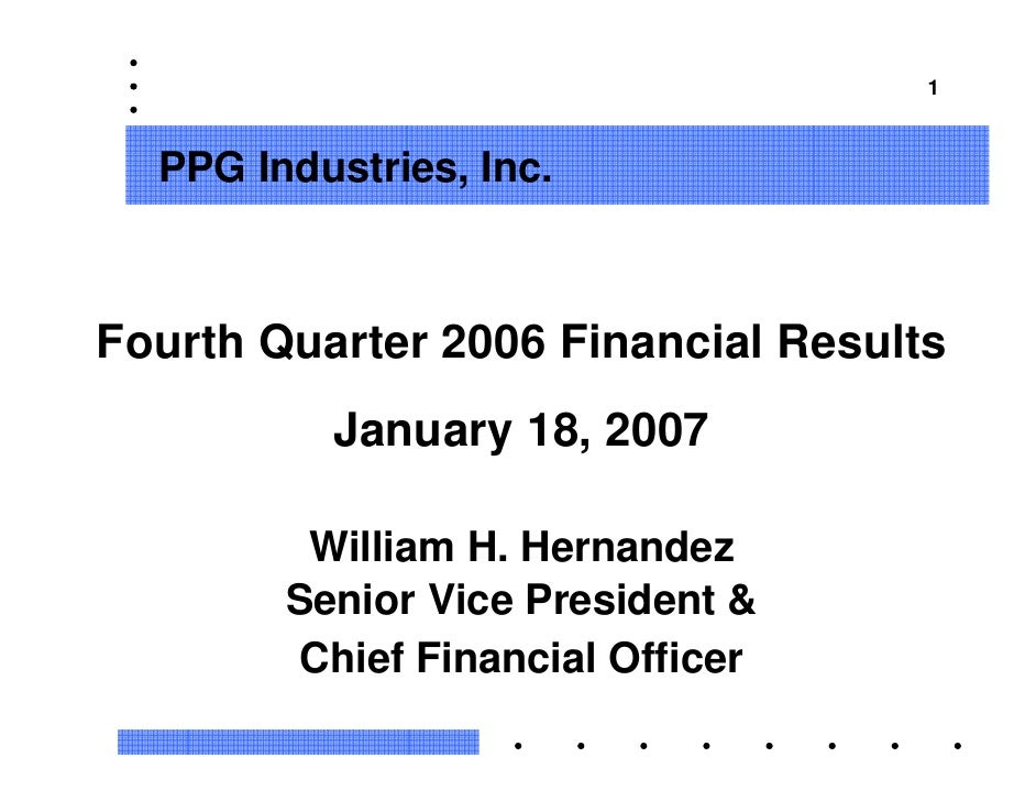 1      PPG Industries, Inc.    Fourth Quarter 2006 Financial Results           January 18, 2007           William H. Herna...