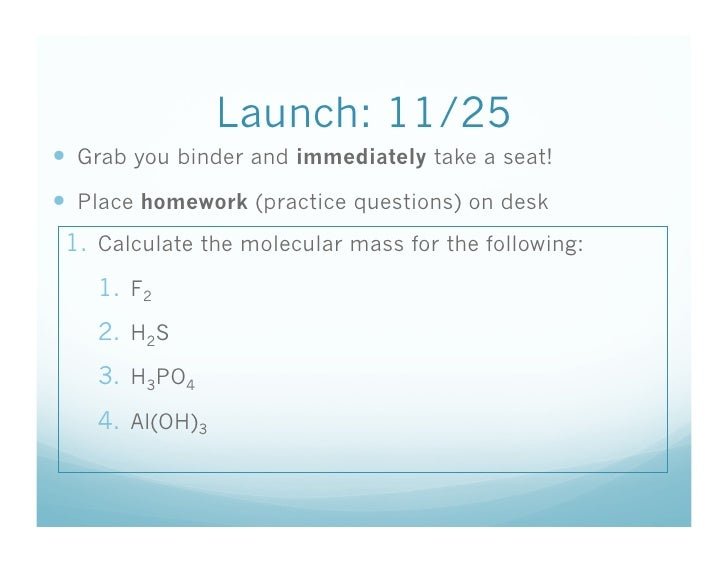 Launch: 11/25  Grab you binder and immediately take a seat!  Place homework (practice questions) on desk  1. Calculat...